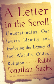 A Letter in the Scroll: Understanding Our Jewish Identity and Exploring the Legacy of the World's Oldest Religion - eBook  -     By: Jonathan Sacks