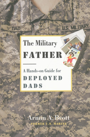 The Military Father: A Hands-on Guide for Deployed Dads   -     By: Armin A. Brott