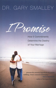 I Promise: How 5 Commitments Determine the Destiny of  Your Marriage  -     By: Dr. Gary Smalley