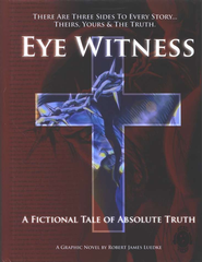 Eye Witness: A Fictional Tale of Absolute Truth   -     By: Robert James Luedke