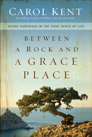 Between a Rock and a Grace Place Participant's Guide with DVD: Divine Surprises in the Tight Spots of Life  -     By: Carol Kent
