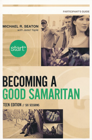 Start Becoming a Good Samaritan Teen Edition Participant's Guide: Six Sessions  -              By: Michael Seaton