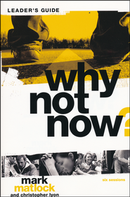 Why Not Now? Leader's Guide: You Don't Have to 'Grow Up' to Follow Jesus  -              By: Mark Matlock