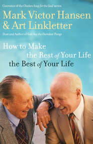 How to Make the Rest of Your Life the Best of Your Life  -     By: Art Linkletter, Mark Victor Hansen