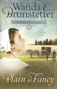 Plain & Fancy, Brides of Lancaster County Series #3   -              By: Wanda E. Brunstetter