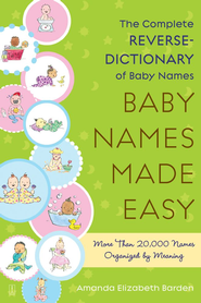 Baby Names Made Easy: The Complete Reverse-Dictionary of Baby Names - eBook  -     By: Amanda Elizabeth Barden