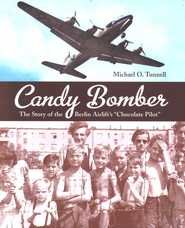 Candy Bomber: The Story of the Berlin Airlift's  Chocolate Pilot  -              By: Michael O. Tunnell