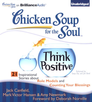 Think Positive: 21 Inspirational Stories about Role Models and Counting Your Blessings - Unabridged Audiobook on CD  -     By: Jack Canfield, Mark Victor Hansen, Amy Newmark