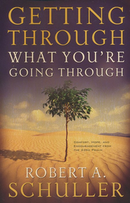 Getting Through What You're Going Through  -     By: Robert A. Schuller