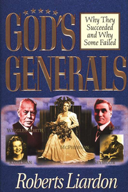 God's Generals: Why They Succeeded and Why Some Failed   -     By: Roberts Liardon