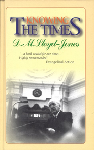 Knowing the Times    -              By: D. Martyn Lloyd-Jones