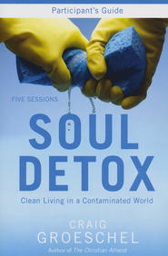 Soul Detox Participant's Guide: Clean Living in a Contaminated World  -              By: Craig Groeschel