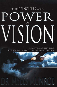 Principles And Power Of Vision  -              By: Myles Munroe