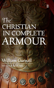 The Christian in Complete Armor    -     By: William Gurnall