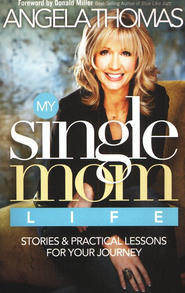 My Single Mom Life: Stories & Practical Lessons for Your Journey  -     By: Angela Thomas