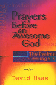 Prayers Before an Awesome God: The Psalms for Teenagers  -     By: David Haas