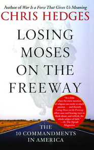 Losing Moses on the Freeway: The 10 Commandments in America - eBook  -     By: Chris Hedges