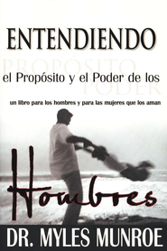 Entendiendo el Prop&#243sito y el Poder de los Hombres  (Understanding the Purpose and Power of Men)  -     By: Myles Munroe