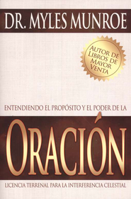 Entendiendo el Prop&#243sito y el Poder de la Oraci&#243n,  Understanding the Purpose & Power of Prayer   -     By: Myles Munroe
