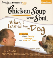 Chicken Soup for the Soul: What I Learned from the Dog: 31 Stories about Family, Courage, and How to Listen Unabridged Audiobook on CD  -              By: Jack Canfield, Mark Victor Hansen, Amy Newmark