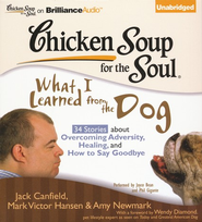 Chicken Soup for the Soul: What I Learned from the Dog: 34 Stories about Overcoming Adversity, Healing, and How to Say Goodbye Unabridged Audiobook on CD  -     By: Jack Canfield, Mark Victor Hansen, Amy Newmark