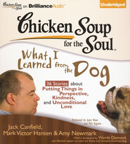 Chicken Soup for the Soul: What I Learned from the Dog: 36 Stories about Putting Things in Perspective, Kindness, and Unconditional Love Unabridged Audiobook on CD  -              By: Jack Canfield, Mark Victor Hansen, Amy Newmark