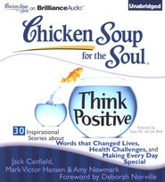 Think Positive: 30 Inspirational Stories about Words that Changed Lives, Health Challenges, and Making Every Day Special - Unabridged Audiobook on CD  -     By: Jack Canfield, Mark Victor Hansen, Amy Newmark