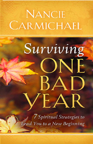 Surviving One Bad Year: 7 Spiritual Strategies to Lead You to a New Beginning - eBook  -     By: Nancie Carmichael