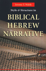 Style and Structure in Biblical Hebrew Narrative  -              By: Jerome T. Walsh