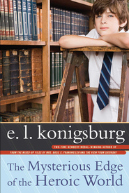 The Mysterious Edge of the Heroic World - eBook  -     By: E.L. Konigsburg