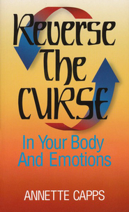 Reverse the Curse in Your Body and Emotions   -     By: Annette Capps