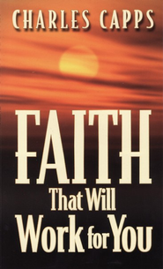 Faith That Will Work for You   -     By: Charles Capps