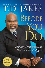 Before You Do: Making Great Decisions That You Won't Regret - eBook  -     By: T.D. Jakes