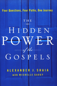 The Hidden Power of the Gospels: Four Questions, Four Paths, One Journey  -     By: Alexander Shaia, Michelle Gaugy