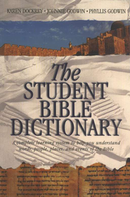 The Student Bible Dictionary  -     By: Karen Dockrey, Johnnie Godwin, Phyllis Godwin
