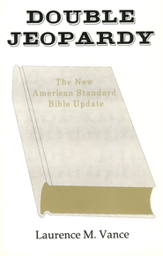 Double Jeopardy The New American Standard Bible Update  -     By: Laurence M. Vance