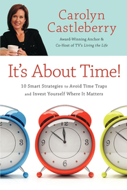It's About Time!: 10 Smart Strategies to Avoid Time Traps and Invest Yourself Where It Matters - eBook  -     By: Carolyn Castleberry