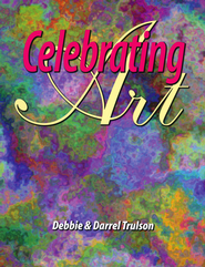 Celebrating Art, Grade K   -     By: Debbie Trulson, Darrel Trulson