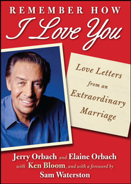 Remember How I Love You: Love Letters from an Extraordinary Marriage - eBook  -     By: Jerry Orbach, Elaine Orbach, Ken Bloom