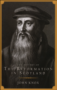 The Reformation in Scotland   -     By: John Knox
