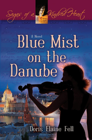 Blue Mist on the Danube, Sagas of a Kindred Heart Series #1   -     By: Doris Elaine Fell