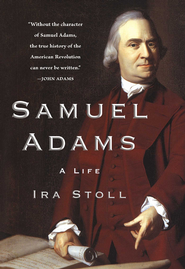 Samuel Adams: A Life - eBook  -     By: Ira Stoll
