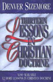 Thirteen Lessons in Christian Doctrine  -     By: Denver Sizemore