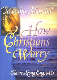 Martha, Martha How Christians Worry  -     By: Elaine Leong Eng