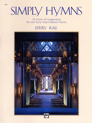 Simply Hymns: 10 Hymn Arrangements for the Early Intermediate Pianist  -              By: Jerry Ray
