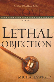 Lethal Objection, Edward Mead Legal Series #2   -     By: Michael Swiger