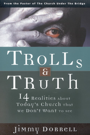 Trolls & Truth: 14 Realities about Today's Church that We Don't Want to See  -     By: Jimmy Dorrell