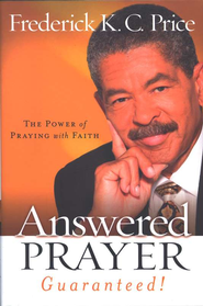 Answered Prayer--Guaranteed! The Power of Praying with Faith  -     By: Frederick K.C. Price