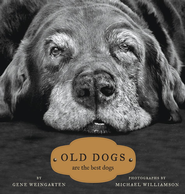 Old Dogs: Are the Best Dogs - eBook  -     By: Gene Weingarten, Michael Williamson