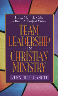 Team Leadership in Christian Ministry   -     By: Kenneth O Gangel